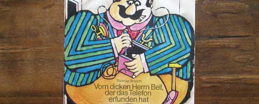Thomas Brasch: Vom dicken Herrn Bell, der das Telefon erfunden hat
