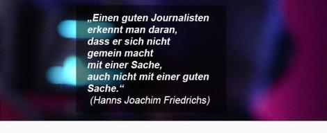 """""""Einen guten Journalisten erkennt man daran ..."""": Was hat Friedrichs wirklich gesagt und gemeint?"""