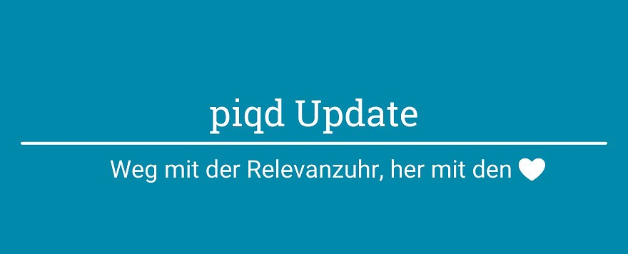 piqd Update | Herzen statt Relevanzuhr
